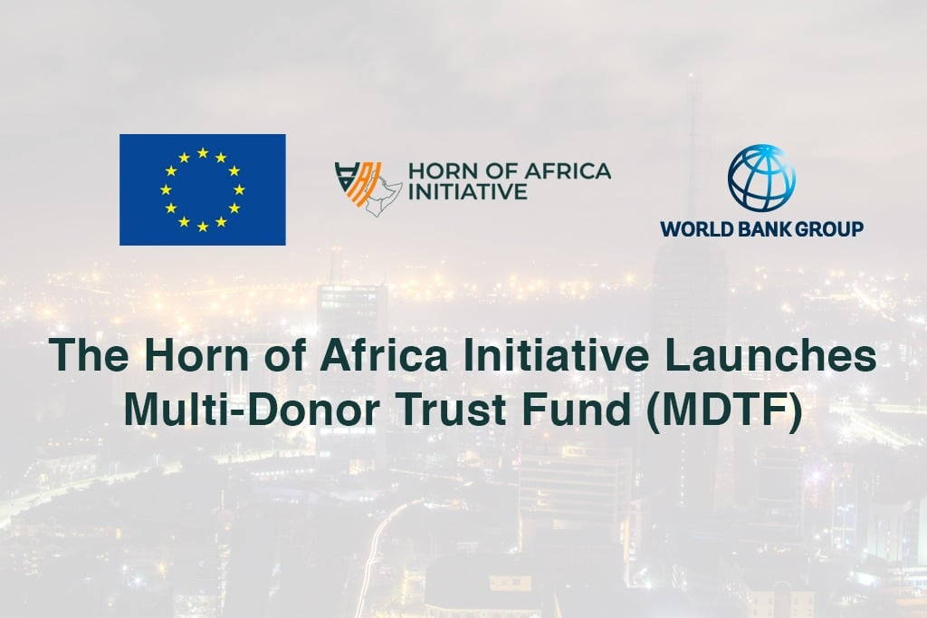 The Horn of Africa Initiative Launches its Multi-Donor Trust Fund (MDTF)