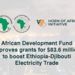 African Development Fund approves grants for $83.6 million to boost Ethiopia-Djibouti electricity trade